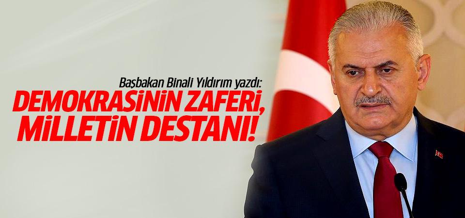 Başbakan Binali Yıldırım: Demokrasinin zaferi miletin destanı