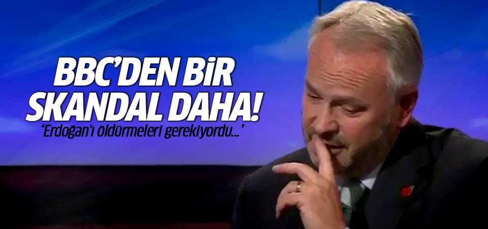 BBC'den bir skandal daha: Erdoğan'ı öldürmeleri gerekiyordu