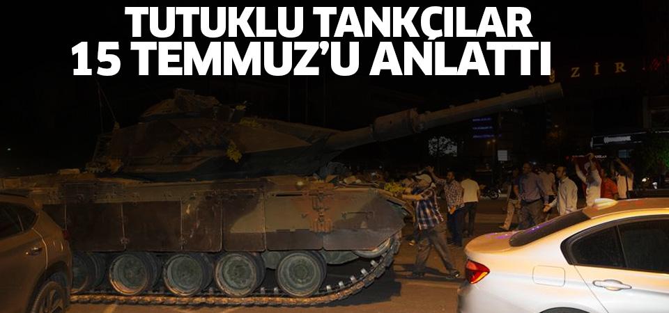 Tutuklu tankçılar 15 Temmuz gecesini anlattı