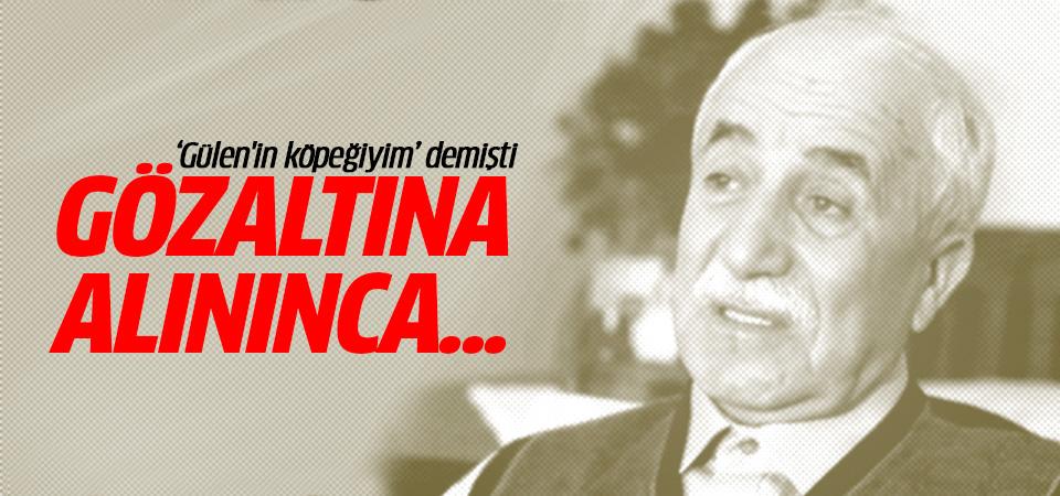 'Gülen'in köpeğiyim' diyen Sabri Çolak gözaltına alınınca...