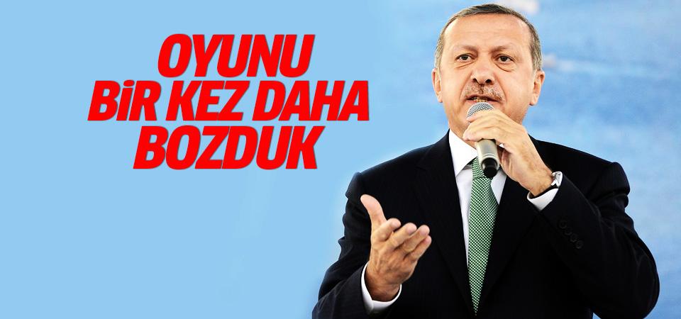 Cumhurbaşkanı Erdoğan: Oyunlarını bozduk