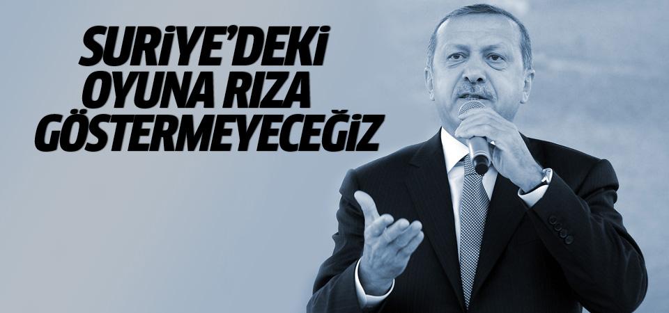 Erdoğan: Suriye'de oynanan oyuna rıza göstermeyeceğiz