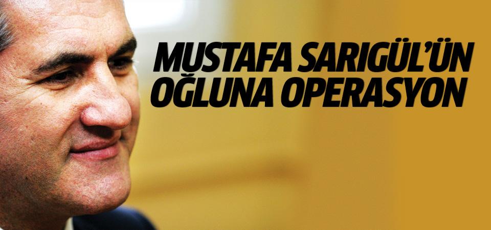 Mustafa Sarıgül'ün oğluna operasyon
