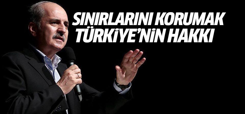 Kurtulmuş: Sınırlarını korumak Türkiye'nin meşru hakkıdır