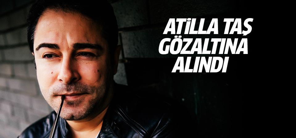 Atilla Taş gözaltına alındı!