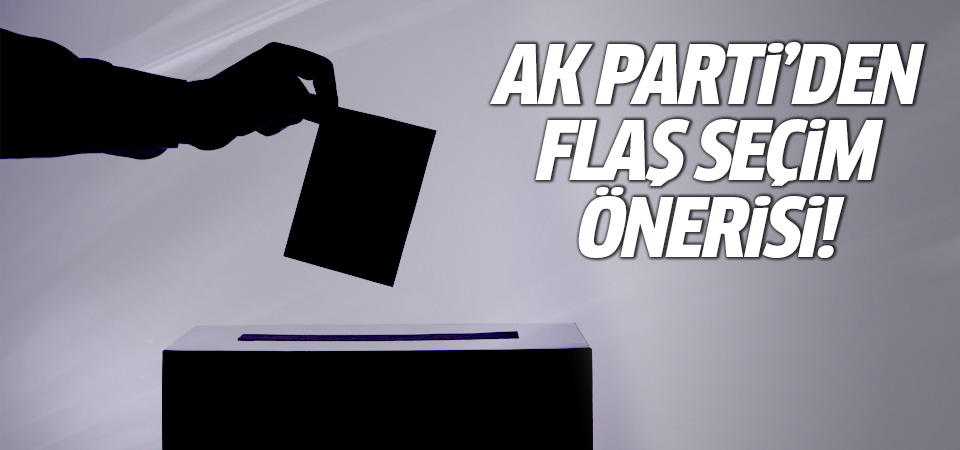 AK Parti'den flaş seçim önerisi!