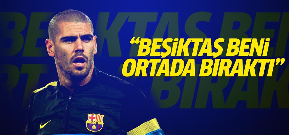 ''Beşiktaş beni ortada bıraktı''