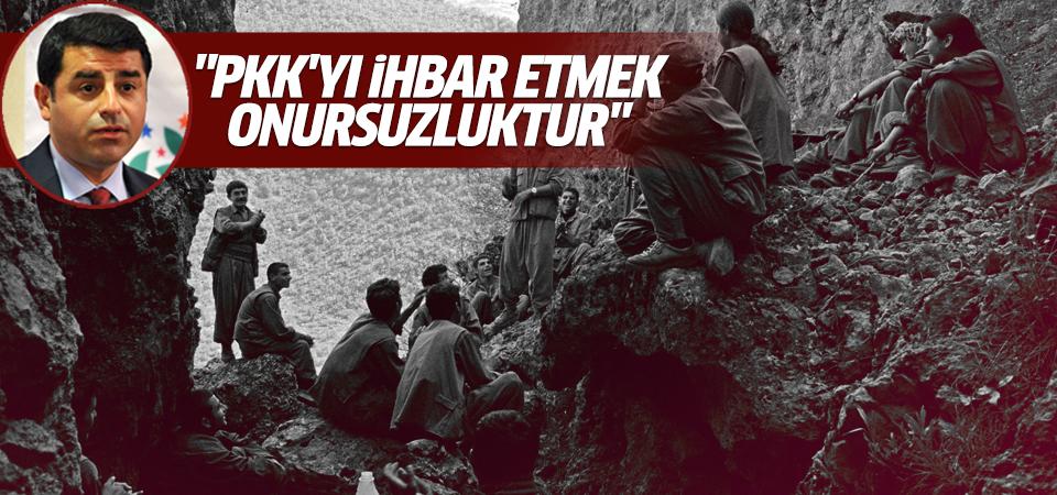Demirtaş'tan PKK'yı ihbar etmeyin uyarısı!