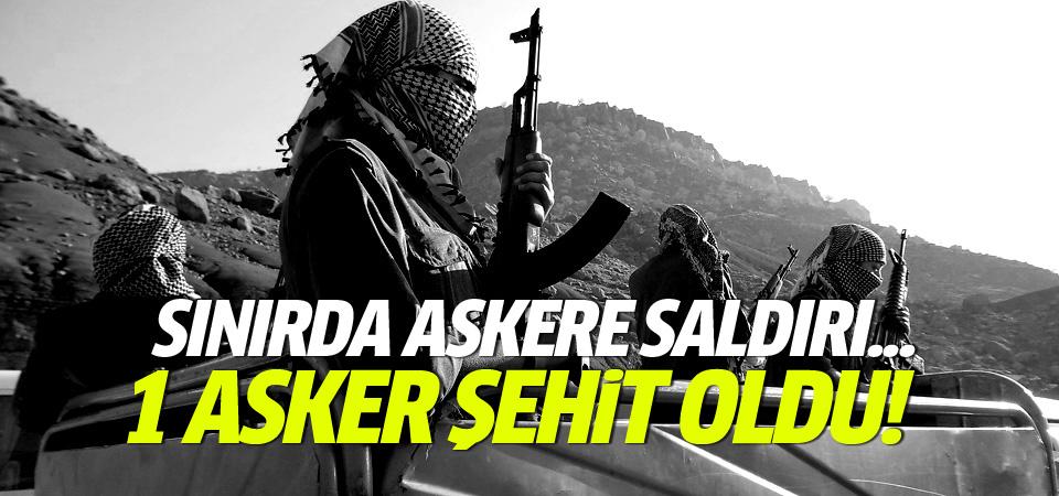 Sınırda askere saldırı: 1 şehit oldu!