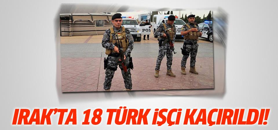 Irak'ta 18 Türk işçi kaçırıldı!