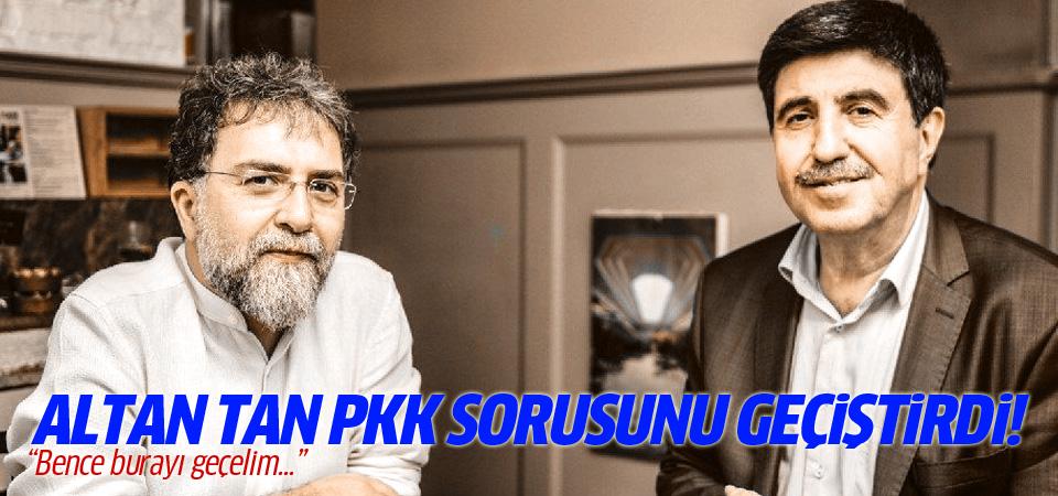 Altan Tan PKK sorusunu geçiştirmeye çalıştı
