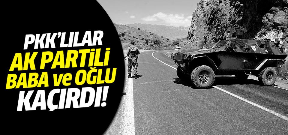 PKK'lı teröristler AK Partili baba ve oğlunu kaçırdı