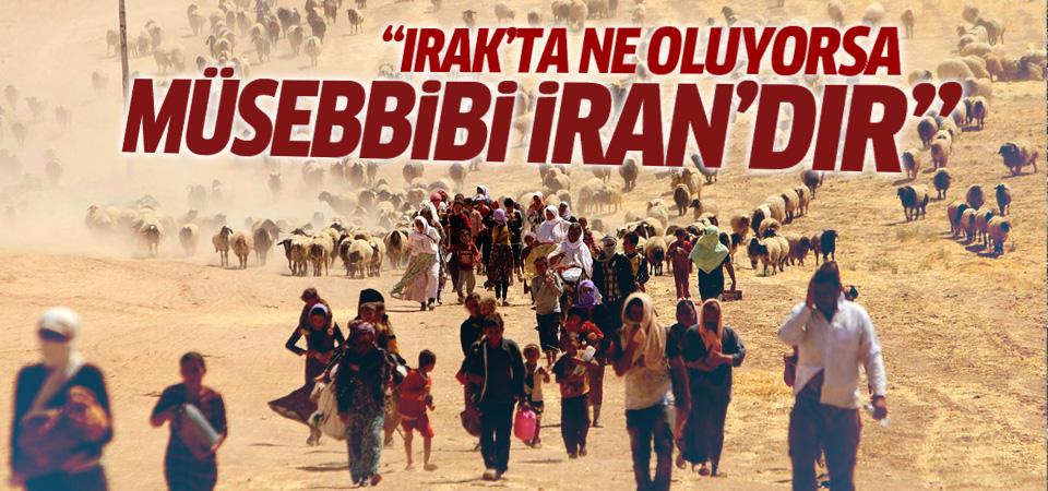 'Irak'ta ne oluyorsa müsebbibi İran'dır'
