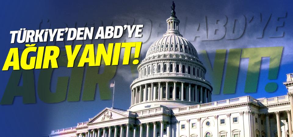 Türkiye'den ABD'ye ağır yanıt!