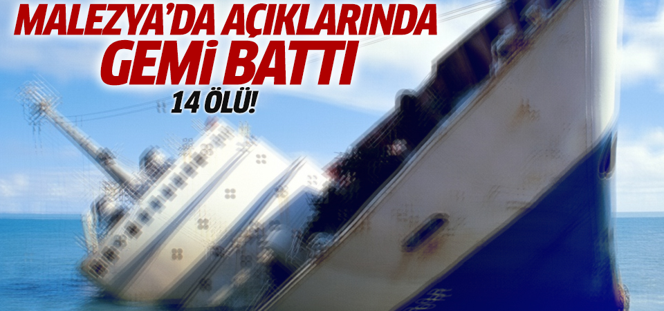 Malezya açıklarında gemi battı!
