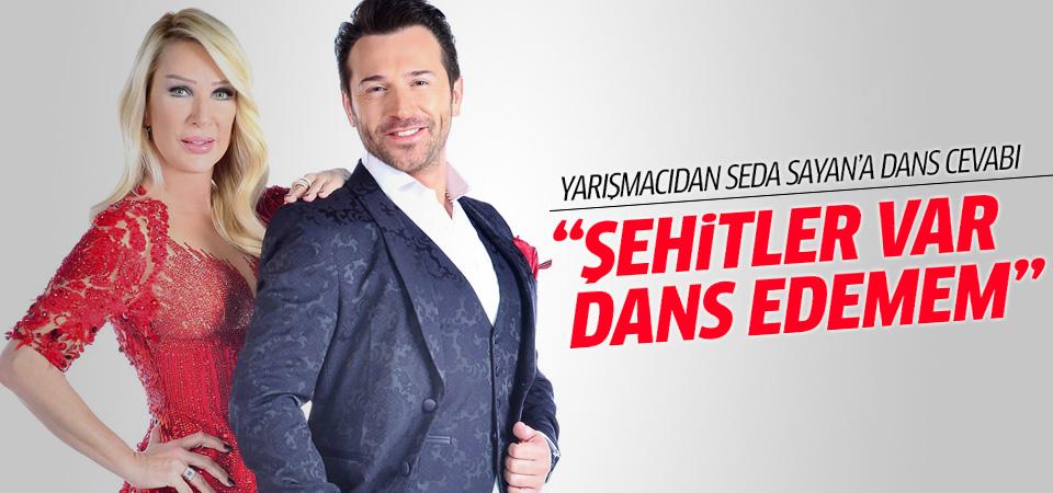 Yarışmacıdan Seda Sayan'a 'şehitler var dans edemem' cevabı