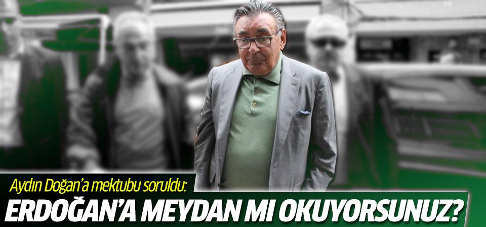 Aydın Doğan'a mektubu soruldu: Erdoğan'a meydan mı okuyorsunuz?'