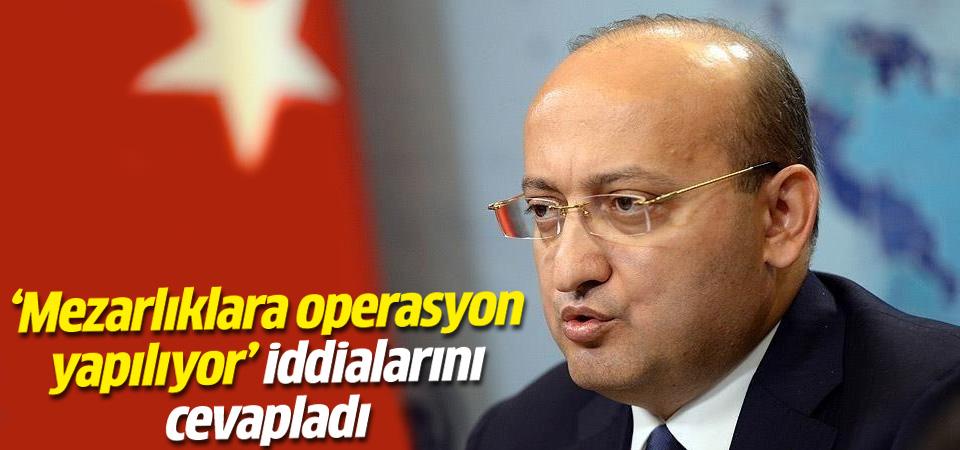 Akdoğan 'mezarlıklara operasyon yapılıyor' iddialarını yanıtladı