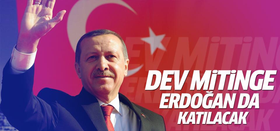 Erdoğan dev mitinge katılacak