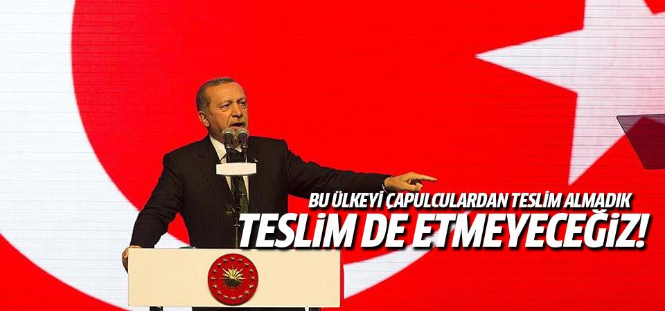 Erdoğan: Bu ülke çapulculara teslim olmaz