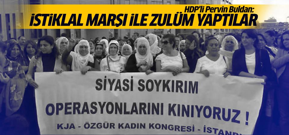 Buldan: İstiklal Marşı ile zulüm yaptılar