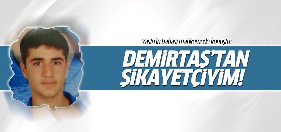 Yasin Börü'nün babası: Demirtaş'tan şikayetçiyim!
