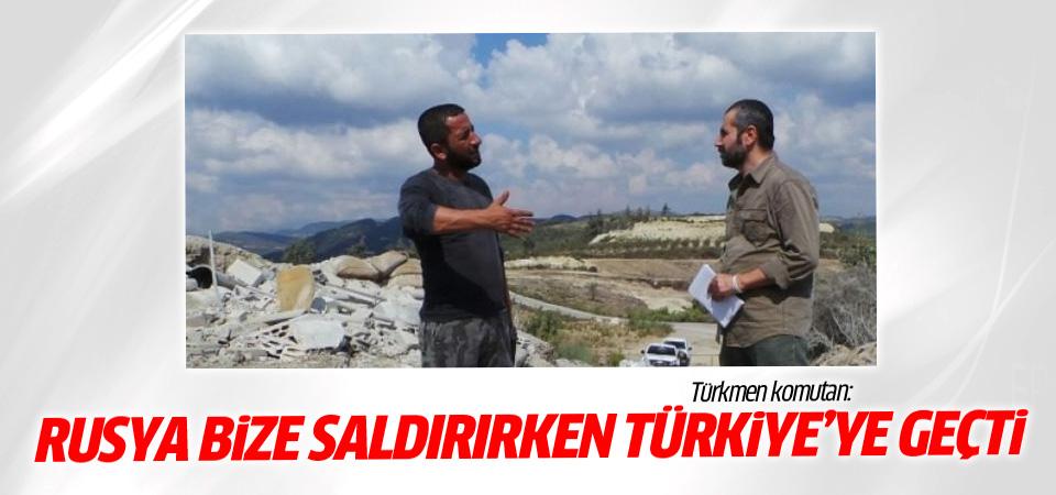 Türkmen komutanlar: Rusya bize saldırırken Türkiye'ye geçti