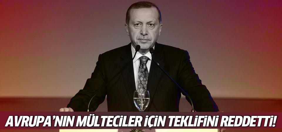 Erdoğan Avrupa'nın mülteciler için teklifini reddetti