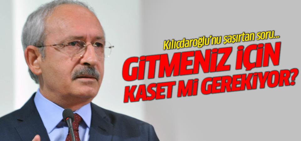 Kılıçdaroğlu'na şok soru: Gitmeniz için kaset mi gerekli?