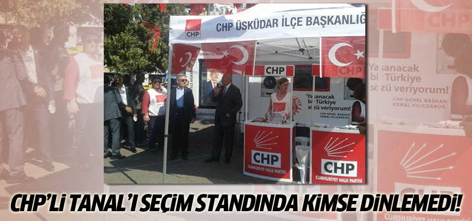 CHP'li Tanal'ı seçim standında kimse dinlemedi