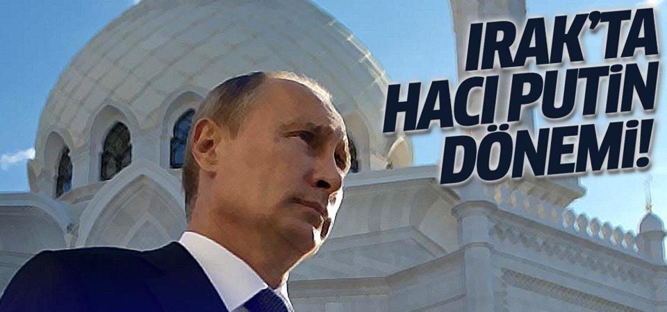 Irak'ta Hacı Putin dönemi
