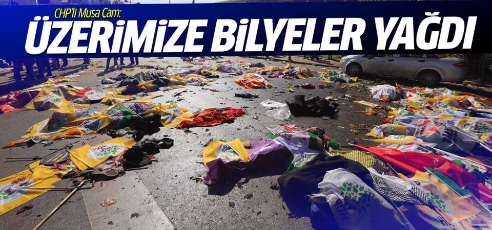 CHP'li Musa Çam: Patlama anında üzerimize bilyeler yağdı