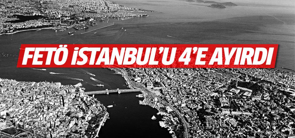 FETÖ İstanbul'u 4'e ayırdı