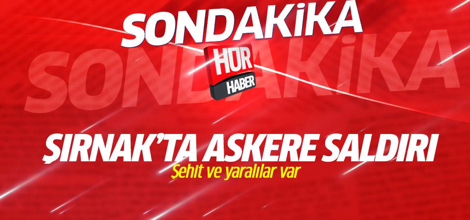 Şırnak'ta hain saldırı: Şehit ve yaralılar var!
