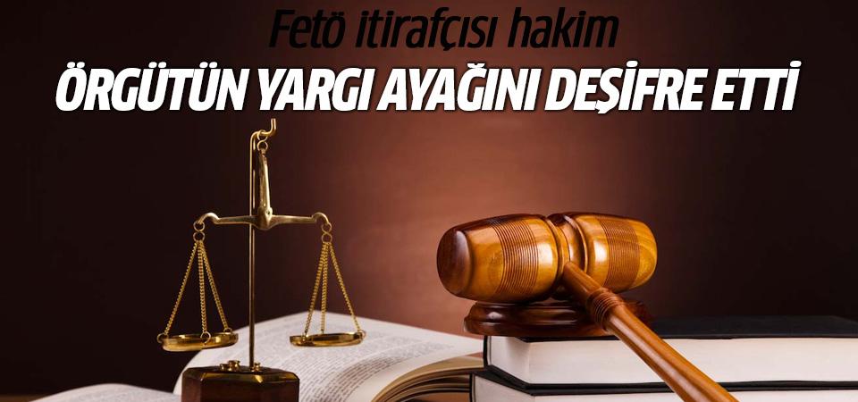FETÖ itirafçısı hakim örgütün yargı ayağını deşifre etti
