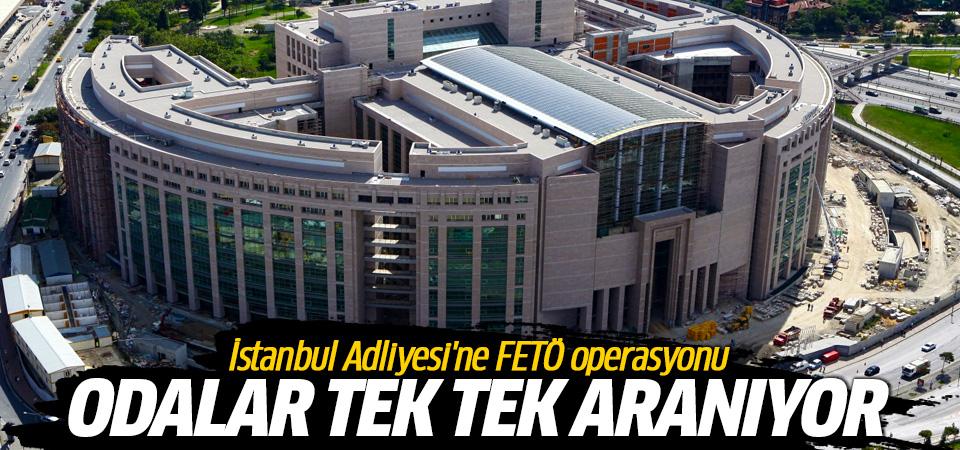 İstanbul Adliyesi'ne FETÖ operasyonu!