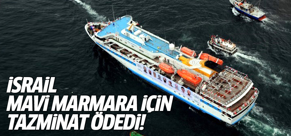İsrail Mavi Marmara için tazminat ödedi