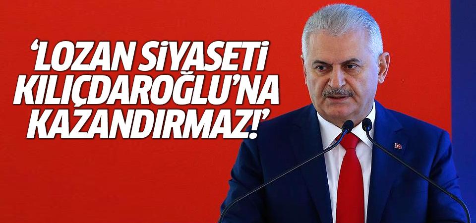 Binali Yıldırım: Lozan siyaseti Kılıçdaroğlu'na kazandırmaz