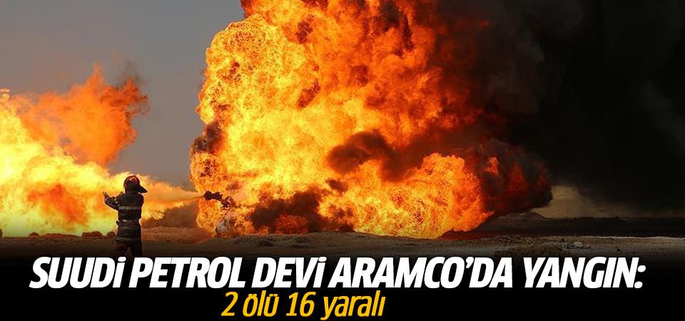 ARAMCO'da yangın: 2 ölü 16 yaralı