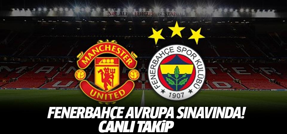 Manchester United Fenerbahçe maçı CANLI TAKİP