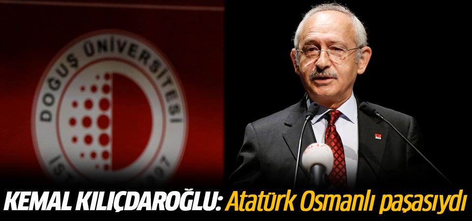 Kemal Kılıçdaroğlu: Atatürk Osmanlı paşasıydı