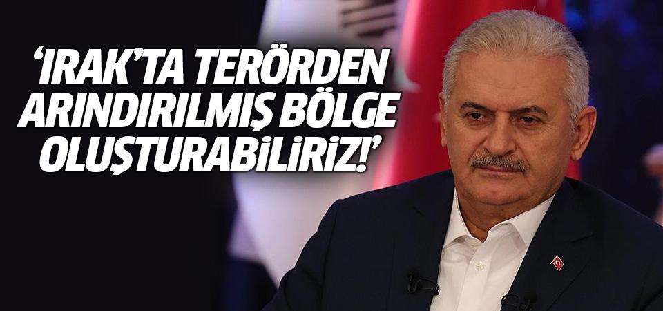 Başbakan Yıldırım: Irak'ta terörden arındırılmış bölge oluşturabiliriz