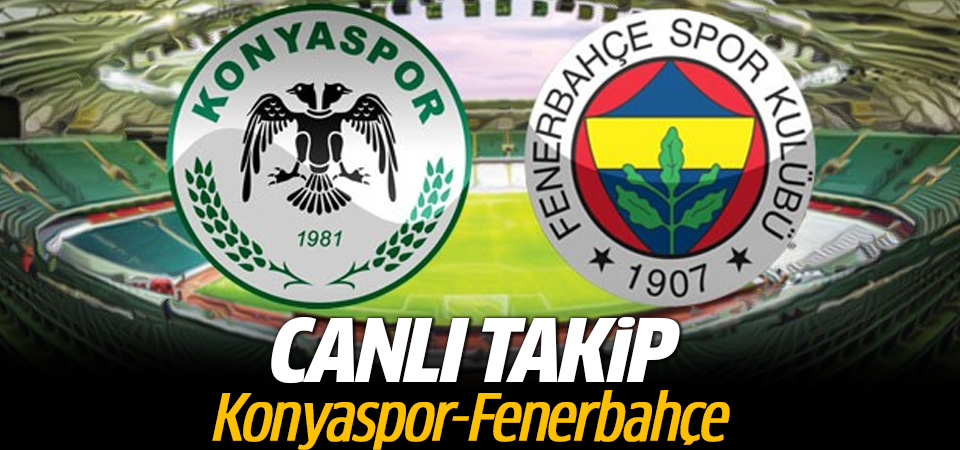 Konyaspor Fenerbahçe maçı CANLI TAKİP