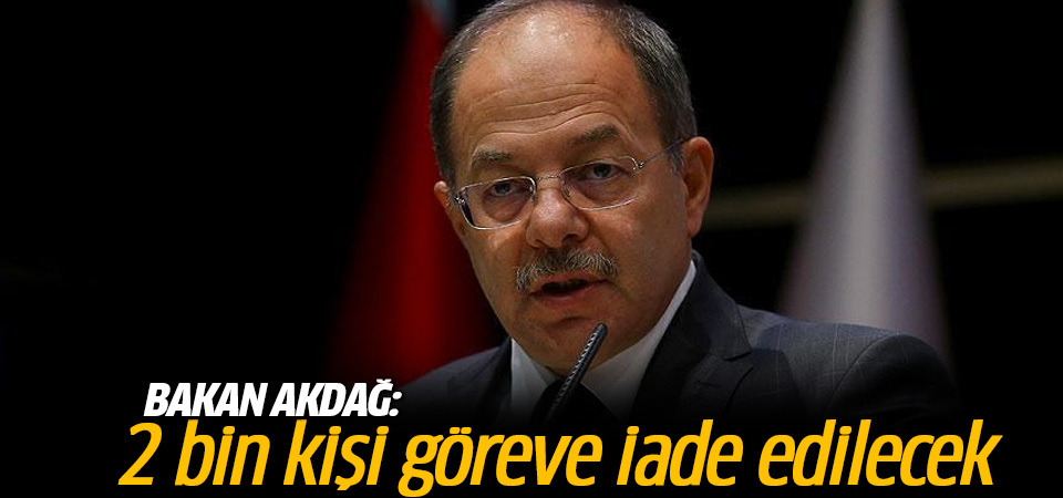 Bakan Akdağ açıkladı: 2 bin kişi göreve iade edilecek