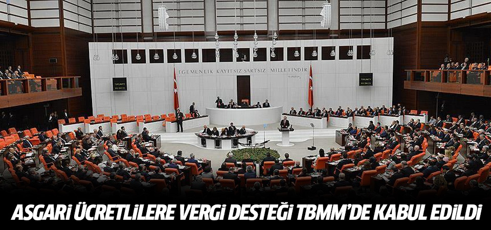 Asgari ücretlilere vergi desteği TBMM'de kabul edildi