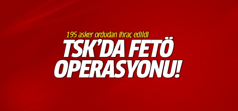 TSK'da 'FETÖ' operasyonu; 195 asker ordudan ihraç edildi