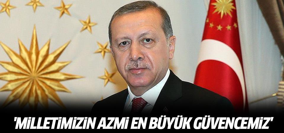 Cumhurbaşkanı Erdoğan: Milletimizin azmi en büyük güvencemiz