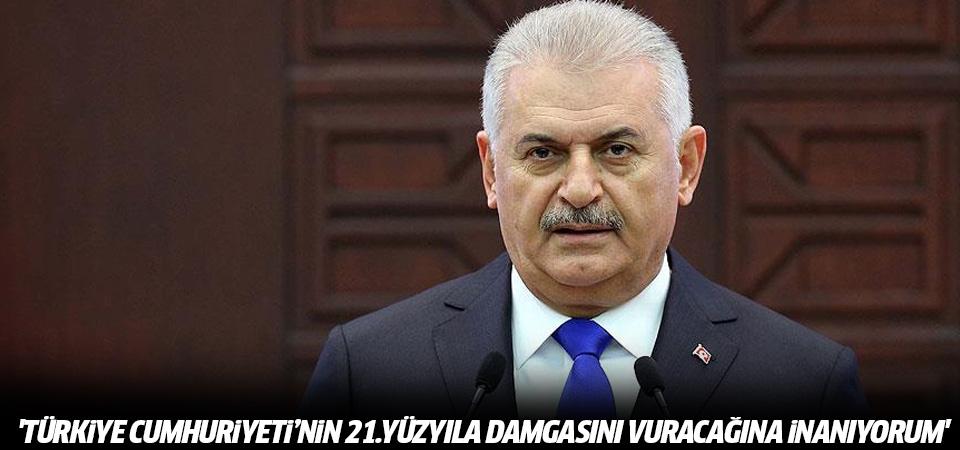 Başbakan Yıldırım: Türkiye Cumhuriyeti'nin 21. yüzyıla damgasını vuracağına inanıyorum