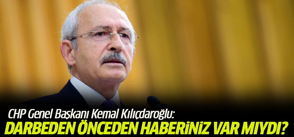 Kılıçdaroğlu: Darbeden önceden haberiniz var mıydı?