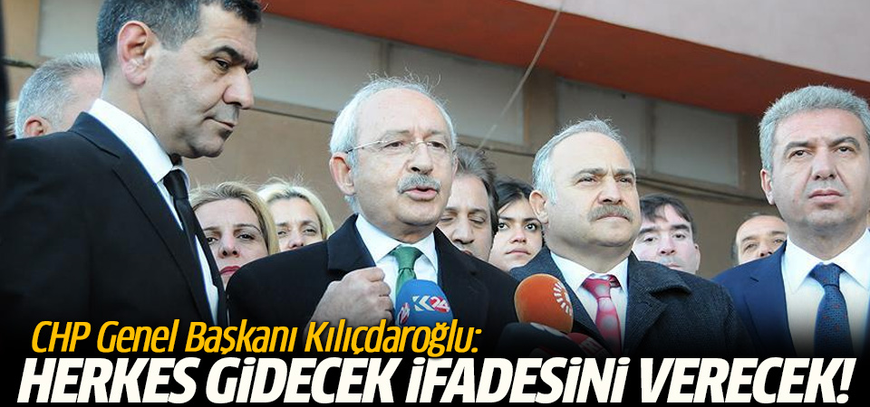 CHP Genel Başkanı Kılıçdaroğlu: Herkes gidecek ifadesini verecek
